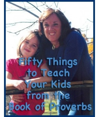Fifty Things to Teach Your Kids From the Book of Proverbs