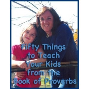 Fifty Things to Teach Your Kids From the Book of Proverbs [Downloadable]