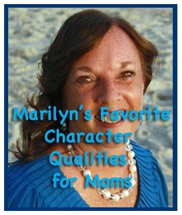 Marilyn`s Favorite Character Qualities for Moms