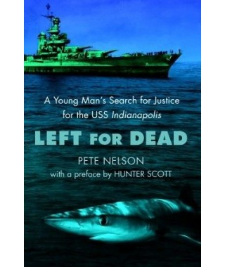 Left for Dead- A Young Man`s Search for Justice for the USS Indianapolis