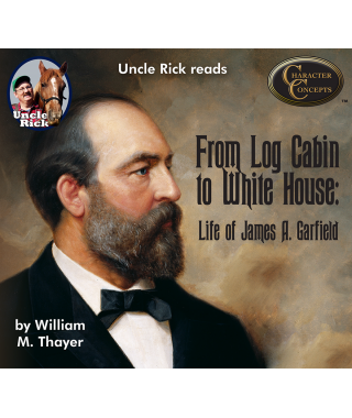 Uncle Rick Reads From Log Cabin to White House- The Life of James A.Garfield  CD set