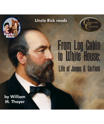Uncle Rick Reads From Log Cabin to White House- The Life of James A.Garfield