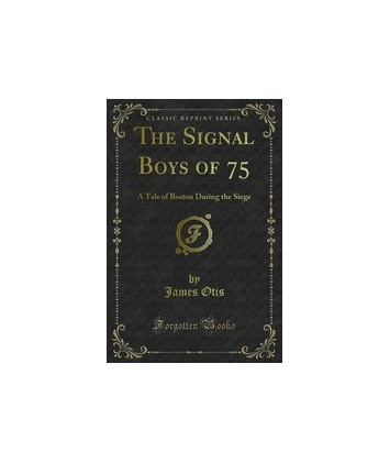 The Signal Boys of 75 or A Tale of Boston During the Seige E-Book
