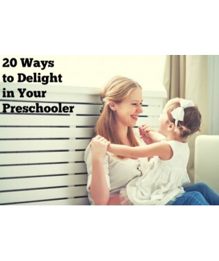 20 Ways to Delight in Your Preschooler