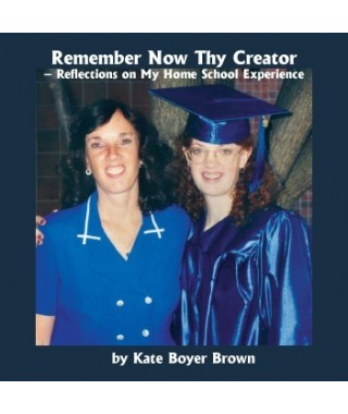 Remember Now Thy Creator-Reflections on My Home School Experience