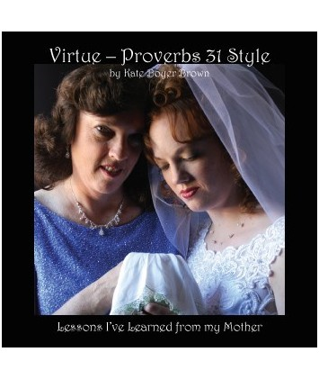 Virtue-Proverbs 31-Style: Lessons I`ve Learned From my Mother