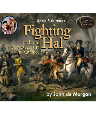 Uncle Rick Reads Fighting Hal or From Fort Necessity to Quebec CD audiobook
