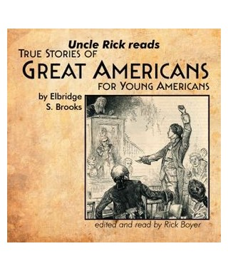 Uncle Rick Reads True Stories of Great Americans for Young Americans Audio Download