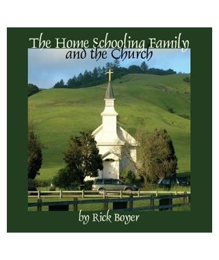 The Homeschooling Family and the Church Audio Download by Rick Boyer